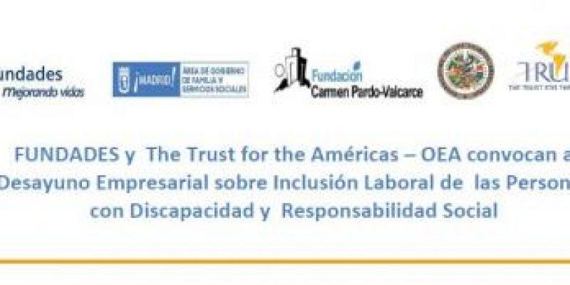 29 de  septiembre, FUNDADES  y THE TRUST FOR THE AMERICAS – OEA convocan a desayuno empresarial sobre inclusion laboral de las pcd y responsanbilidad social